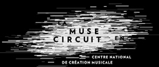 Rencontres musicales : Les partenaires de la saison - Centre National de Création Musicale Ile de France - CNCM - La Muse en Circuit (Alfortville -94)